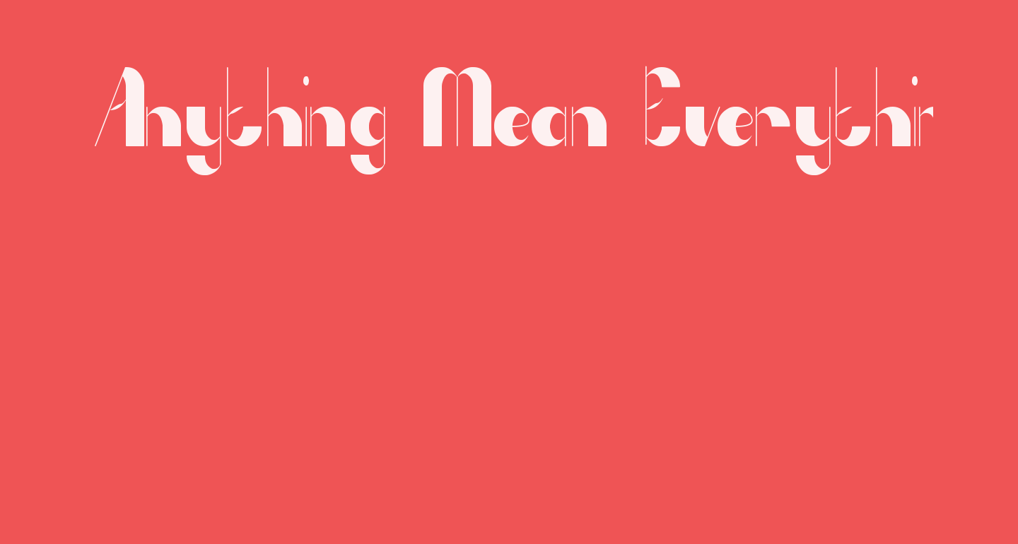 Anything Mean Everything