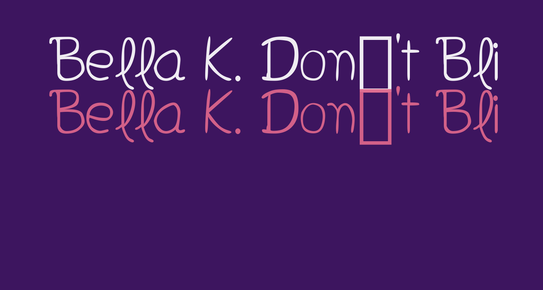 Bella K. Don't Blink Regular