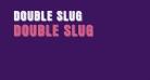 Double Slug