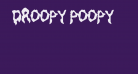 Droopy Poopy