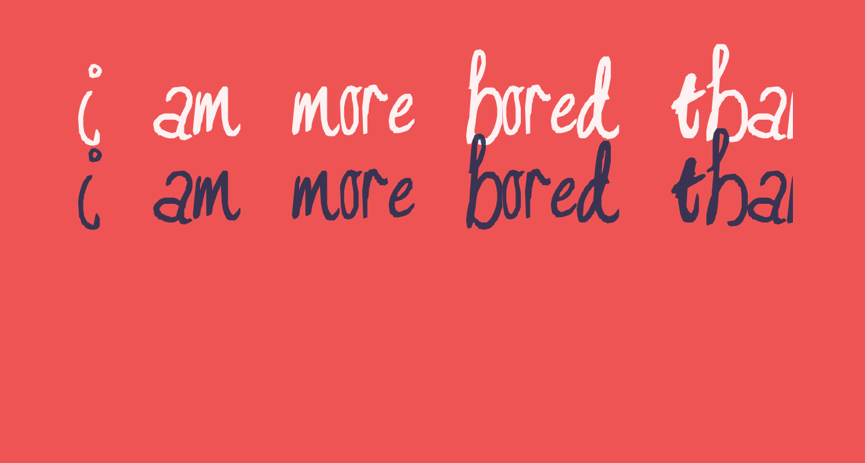 I am more bored than you :P