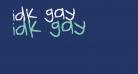 idk gay
