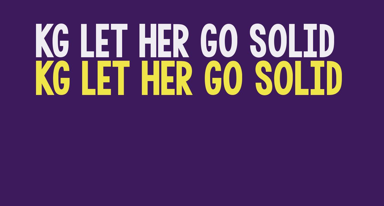 KG LET HER GO SOLID