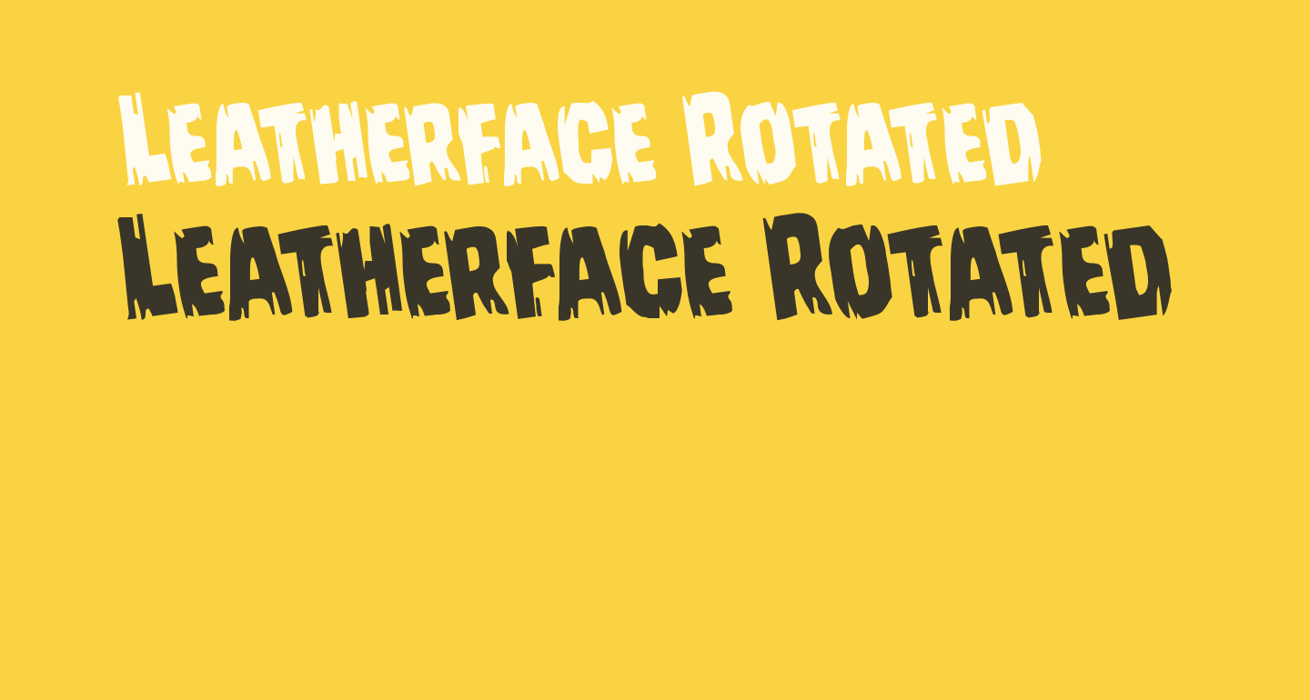 Leatherface Rotated
