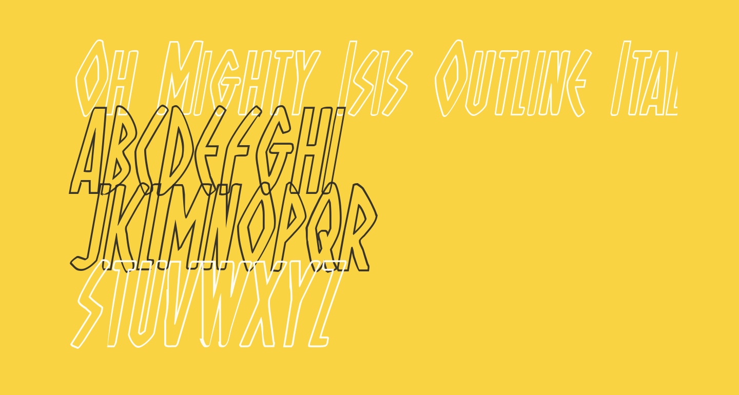 Oh Mighty Isis Outline Italic