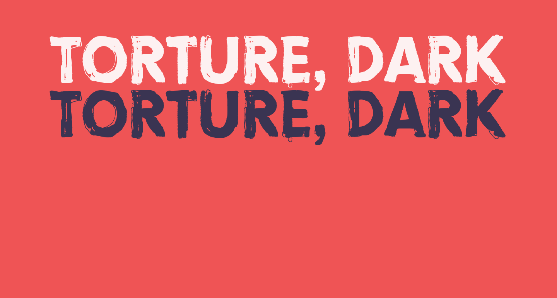 Torture, Dark