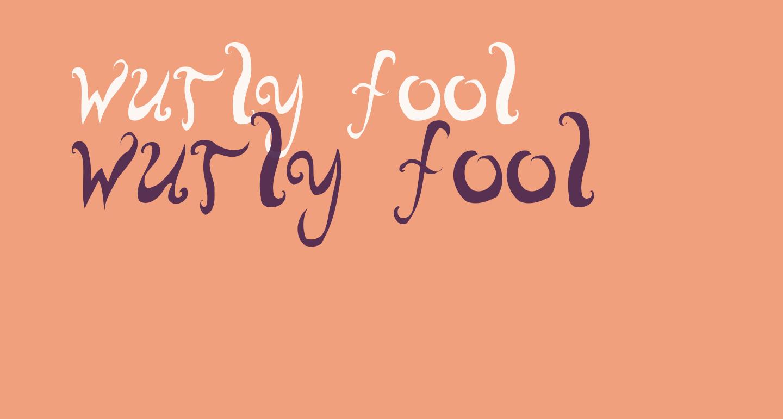 wurly fool