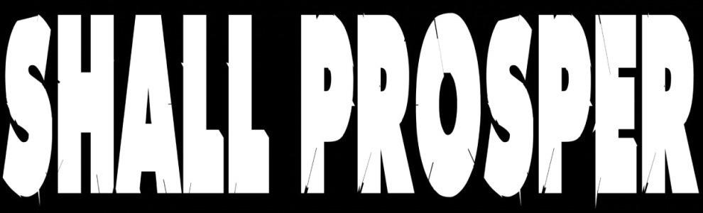 SHALL PROSPER
