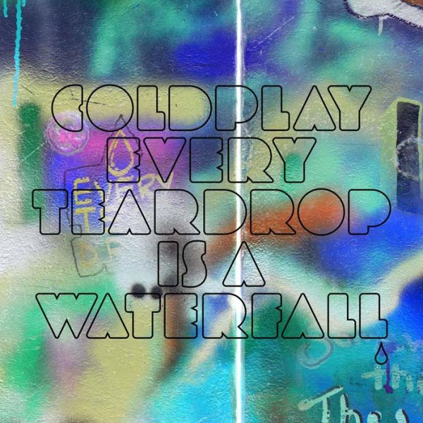 Coldplay Every Teardrop Is A Waterfall S