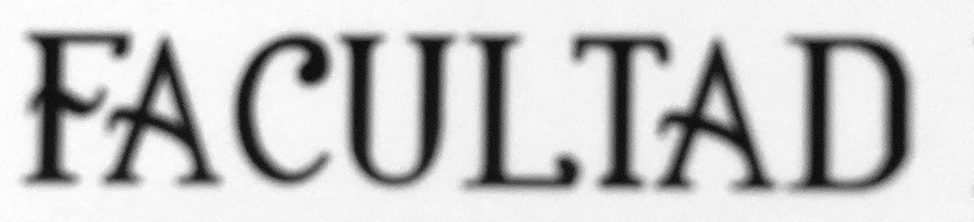 What is the font that says 'FACULTAD'?